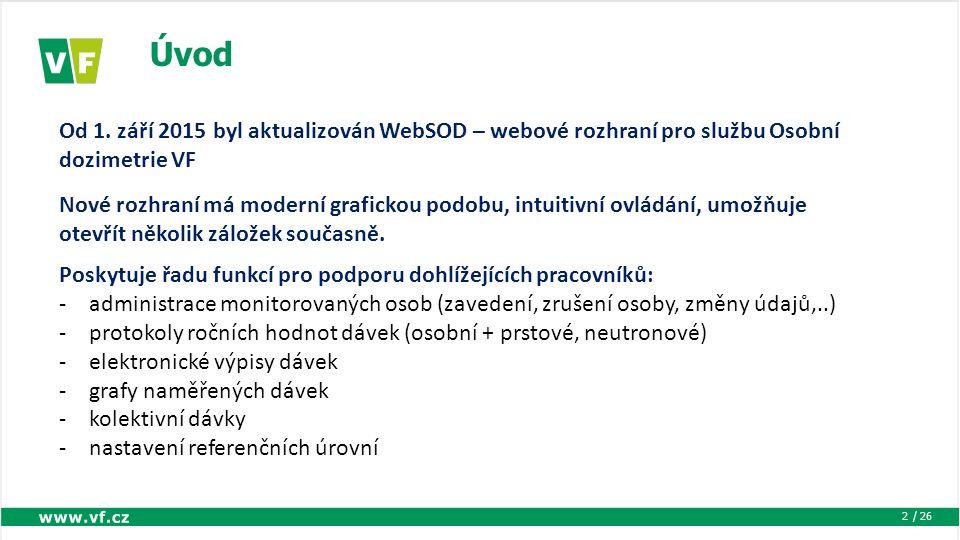/ 26 Přihlášení k WebSOD 3 Přihlásit se můžete kliknutím na odkaz WEB SOD na stránkách: www.dozimetrie.cz nebo přímo na stránce: https://sod.dozimetrie.cz Zadejte přidělené přihlašovací jméno a heslo a vložte ověřovací sms kód Pokud nemáte přístup můžete vyzkoušet demo verzi (přihlašovací jméno demo, heslo 12345)