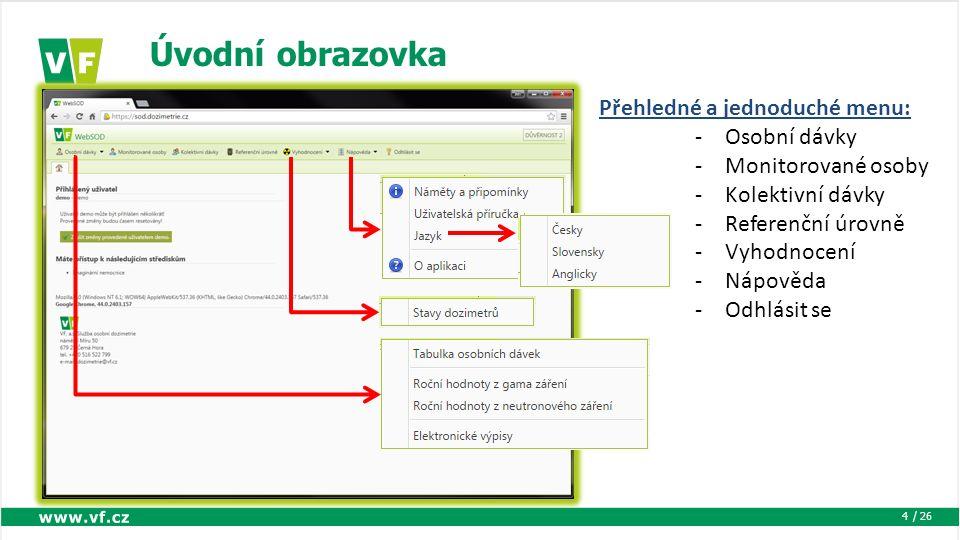/ 26 Úvodní obrazovka 4 Přehledné a jednoduché menu: -Osobní dávky -Monitorované osoby -Kolektivní dávky -Referenční úrovně -Vyhodnocení -Nápověda -Odhlásit se