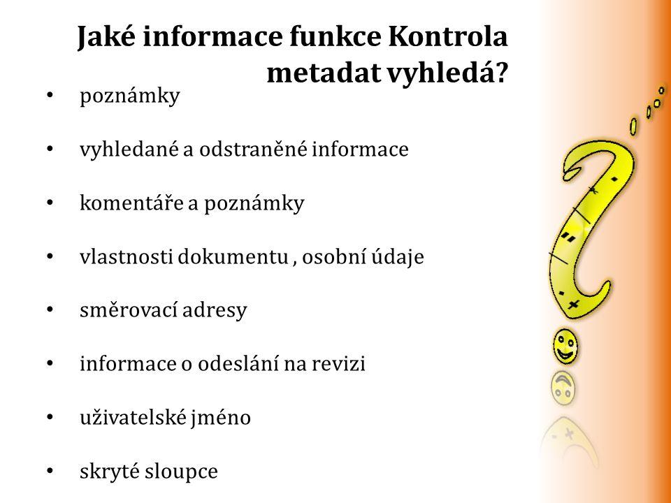 Jaké informace funkce Kontrola metadat vyhledá? poznámky vyhledané a odstraněné informace komentáře a poznámky vlastnosti dokumentu, osobní údaje směr