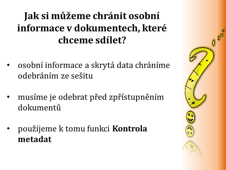 Jak si můžeme chránit osobní informace v dokumentech, které chceme sdílet? osobní informace a skrytá data chráníme odebráním ze sešitu musíme je odebr