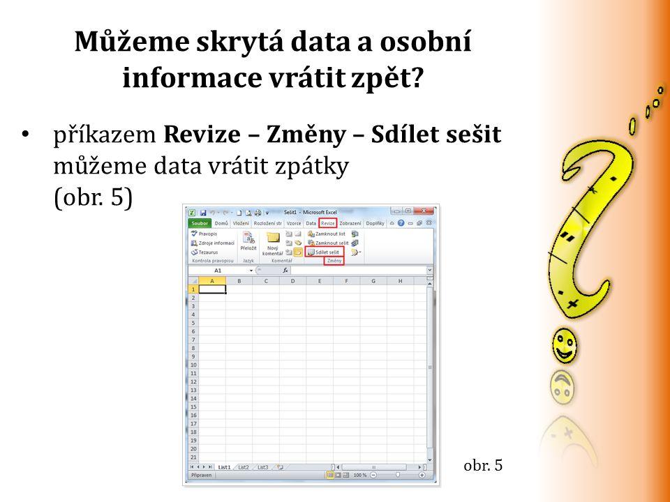 Můžeme skrytá data a osobní informace vrátit zpět? příkazem Revize – Změny – Sdílet sešit můžeme data vrátit zpátky (obr. 5) obr. 5