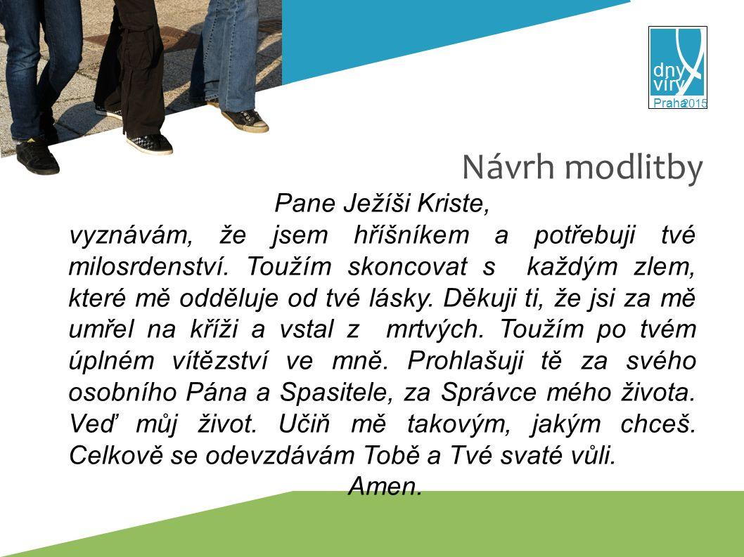 víry dny 2015 Praha Návrh modlitby Pane Ježíši Kriste, vyznávám, že jsem hříšníkem a potřebuji tvé milosrdenství.