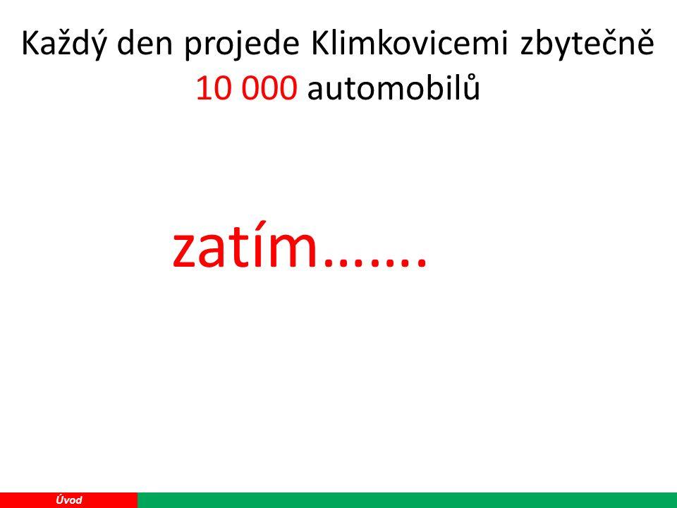 14 Úvod zatím……. Každý den projede Klimkovicemi zbytečně 10 000 automobilů