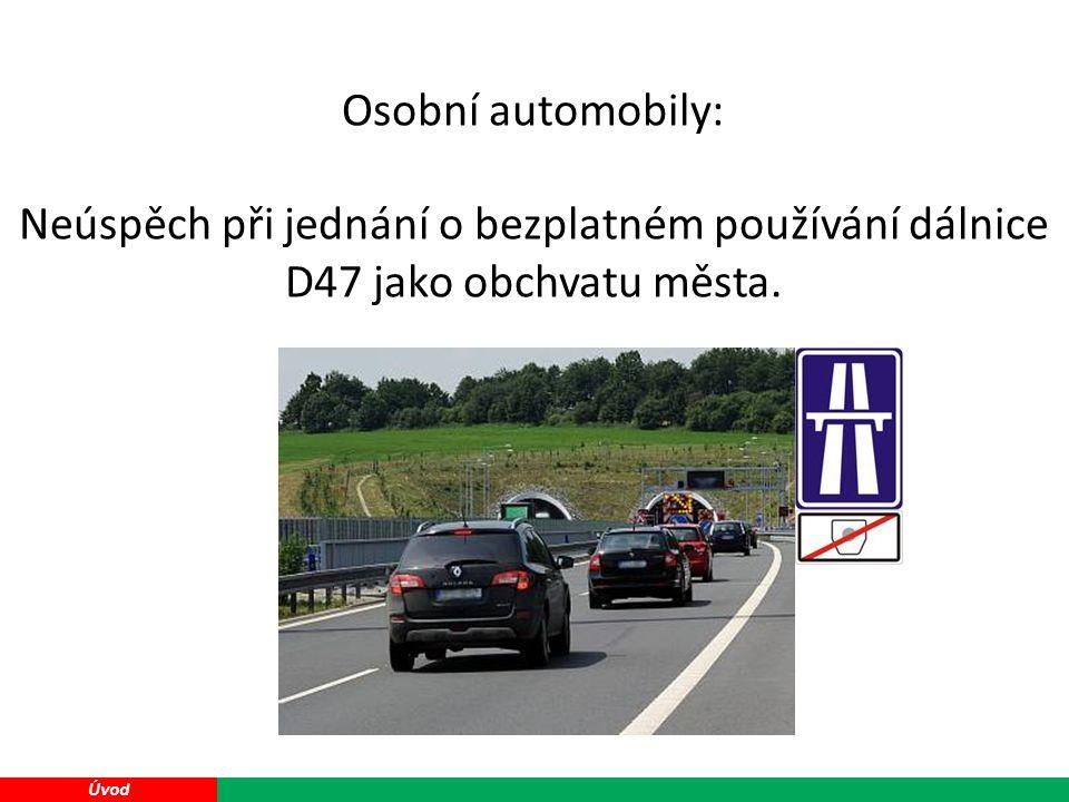 18 Úvod Osobní automobily: Neúspěch při jednání o bezplatném používání dálnice D47 jako obchvatu města.
