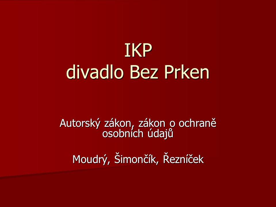 IKP divadlo Bez Prken Autorský zákon, zákon o ochraně osobních údajů Moudrý, Šimončík, Řezníček