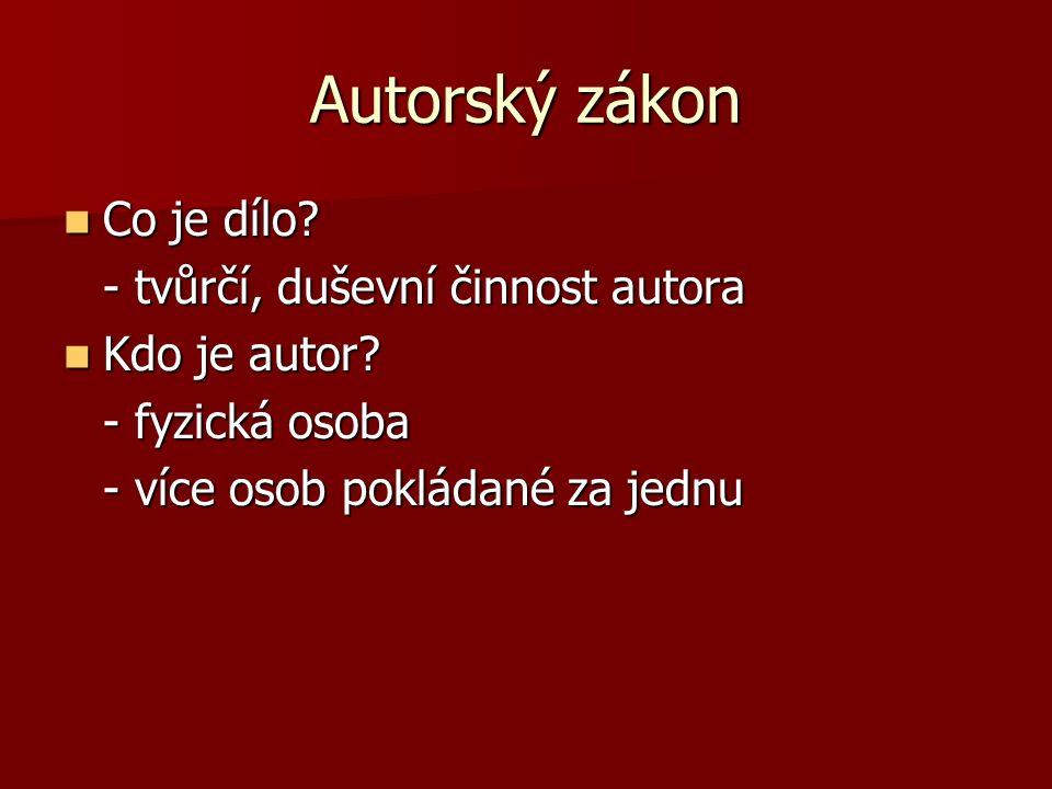 Autorský zákon Co je dílo. Co je dílo. - tvůrčí, duševní činnost autora Kdo je autor.