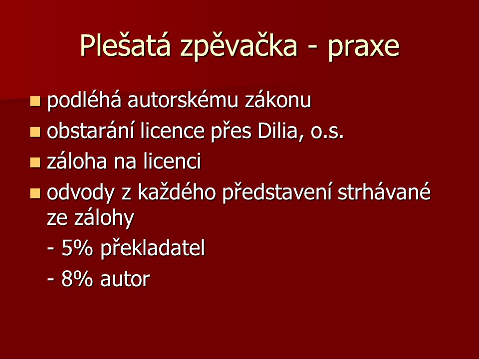 Plešatá zpěvačka - praxe podléhá autorskému zákonu podléhá autorskému zákonu obstarání licence přes Dilia, o.s.