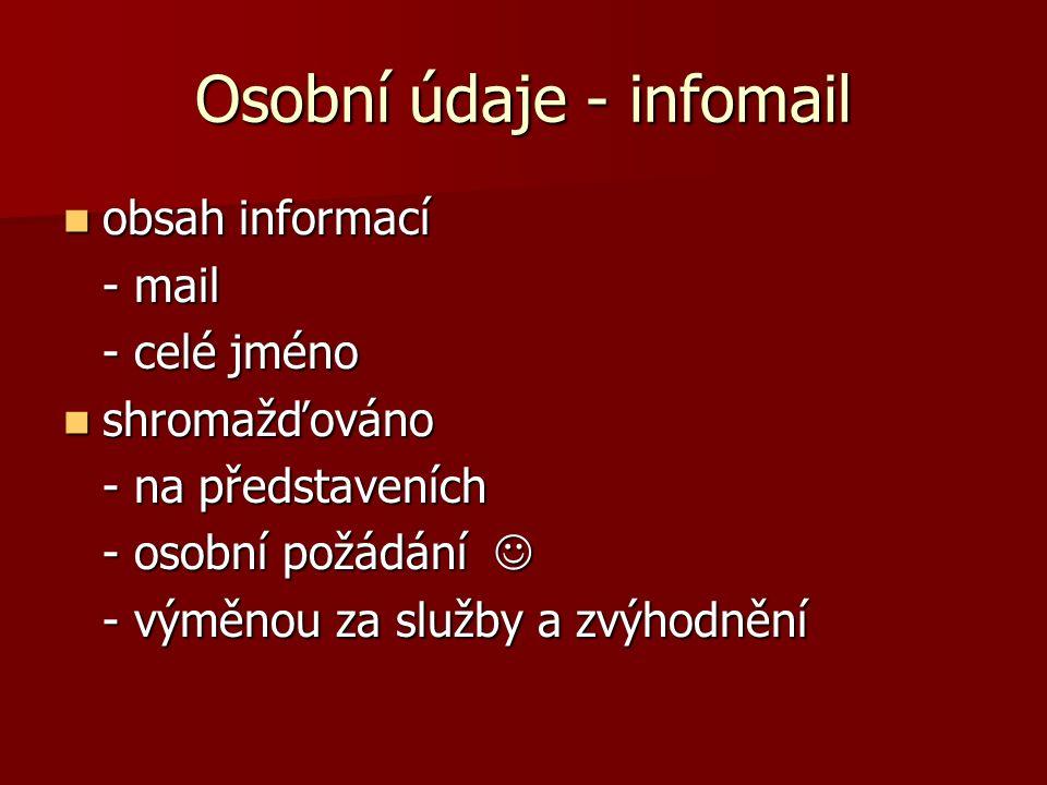 Osobní údaje - infomail obsah informací obsah informací - mail - celé jméno shromažďováno shromažďováno - na představeních - osobní požádání - osobní požádání - výměnou za služby a zvýhodnění