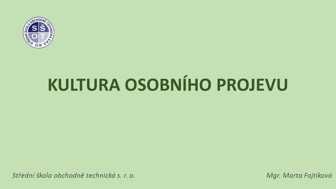 KULTURA OSOBNÍHO PROJEVU Střední škola obchodně technická s. r. o. Mgr. Marta Fojtíková