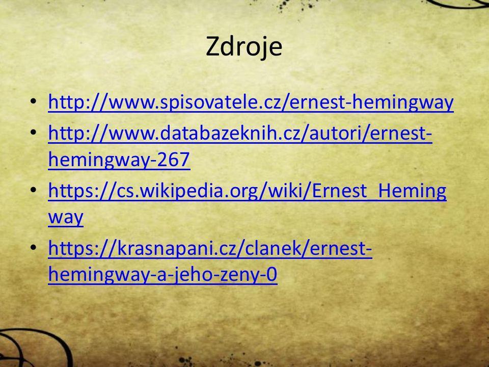 Zdroje http://www.spisovatele.cz/ernest-hemingway http://www.databazeknih.cz/autori/ernest- hemingway-267 http://www.databazeknih.cz/autori/ernest- hemingway-267 https://cs.wikipedia.org/wiki/Ernest_Heming way https://cs.wikipedia.org/wiki/Ernest_Heming way https://krasnapani.cz/clanek/ernest- hemingway-a-jeho-zeny-0 https://krasnapani.cz/clanek/ernest- hemingway-a-jeho-zeny-0