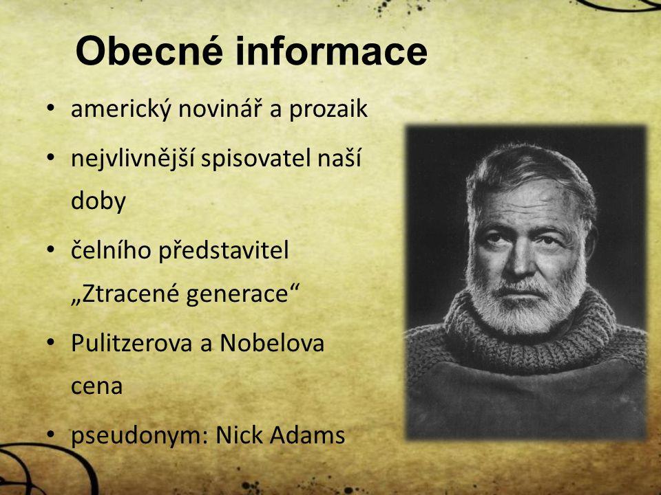 """Obecné informace americký novinář a prozaik nejvlivnější spisovatel naší doby čelního představitel """"Ztracené generace Pulitzerova a Nobelova cena pseudonym: Nick Adams"""