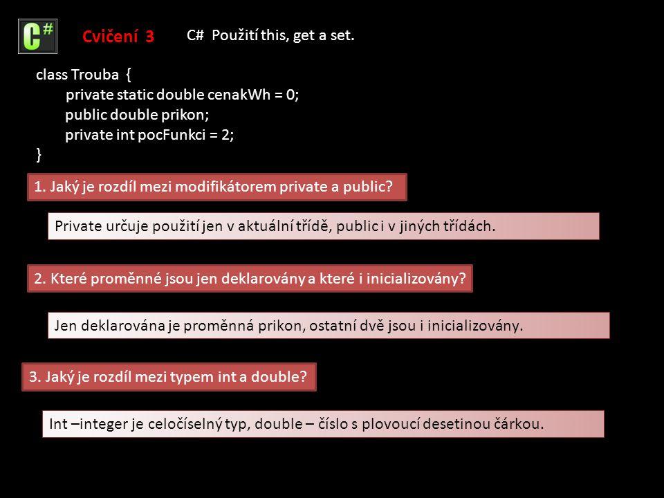 1. Jaký je rozdíl mezi modifikátorem private a public.