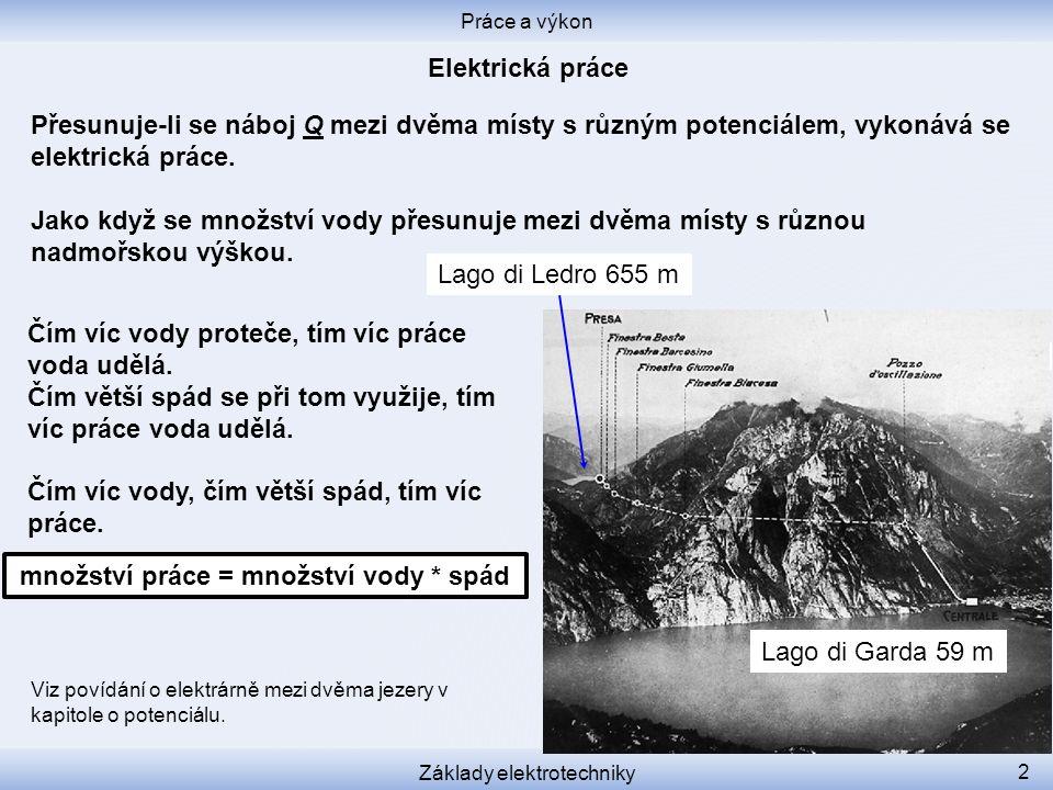 Práce a výkon Základy elektrotechniky 2 Lago di Ledro 655 m Lago di Garda 59 m Viz povídání o elektrárně mezi dvěma jezery v kapitole o potenciálu. Čí
