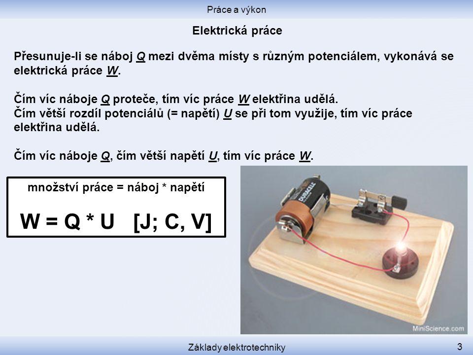 Práce a výkon Základy elektrotechniky 14 Jaká bude cena C za provoz vařiče po dobu t = 12 hodin, kterým při napětí U = 110 V prochází proud I = 6,6 A, když cena C k jedné kWh je 3,90 Kč?
