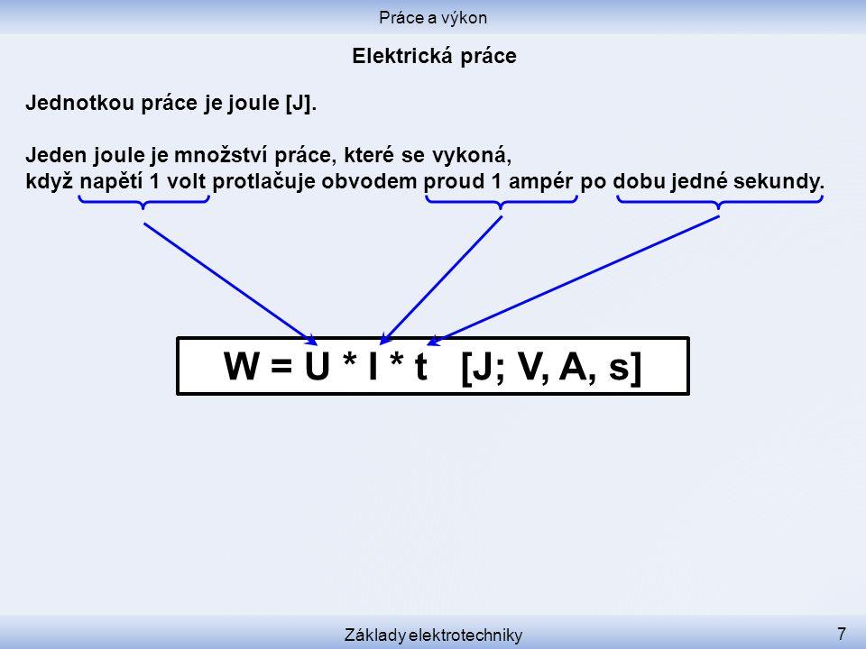 Jednotkou práce je joule [J]. Jeden joule je množství práce, které se vykoná, když napětí 1 volt protlačuje obvodem proud 1 ampér po dobu jedné sekund