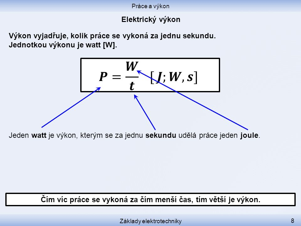 Výkon vyjadřuje, kolik práce se vykoná za jednu sekundu. Jednotkou výkonu je watt [W]. Jeden watt je výkon, kterým se za jednu sekundu udělá práce jed