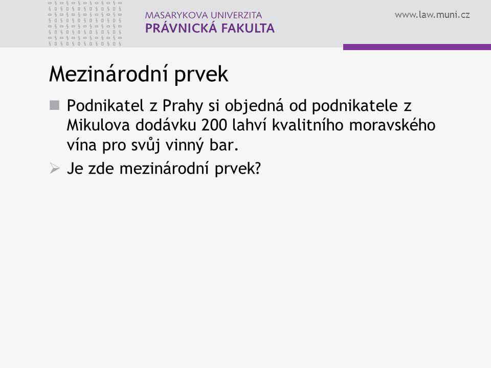 www.law.muni.cz Mezinárodní prvek Podnikatel z Prahy si objedná od podnikatele z Mikulova dodávku 200 lahví kvalitního moravského vína pro svůj vinný bar.
