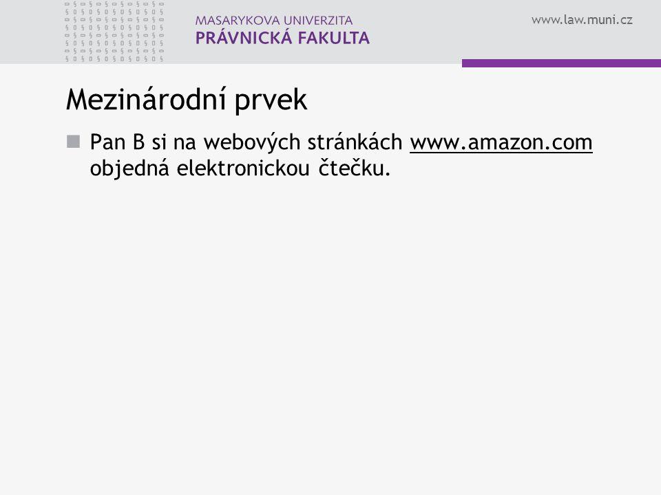 www.law.muni.cz Mezinárodní prvek Pan B si na webových stránkách www.amazon.com objedná elektronickou čtečku.www.amazon.com