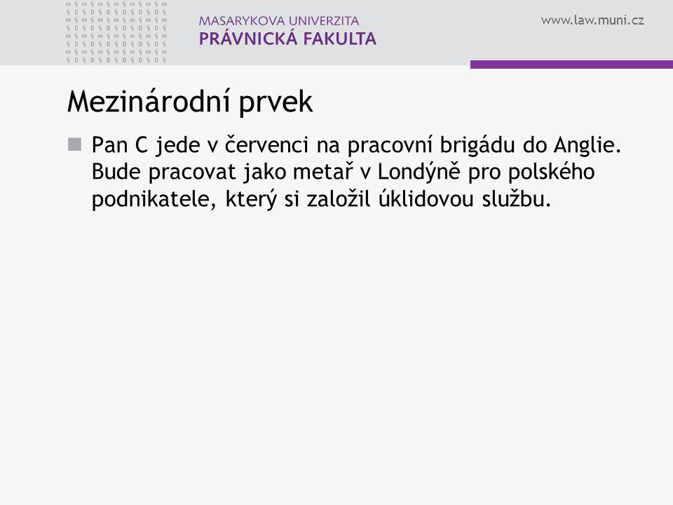 www.law.muni.cz Mezinárodní prvek Pan C jede v červenci na pracovní brigádu do Anglie.