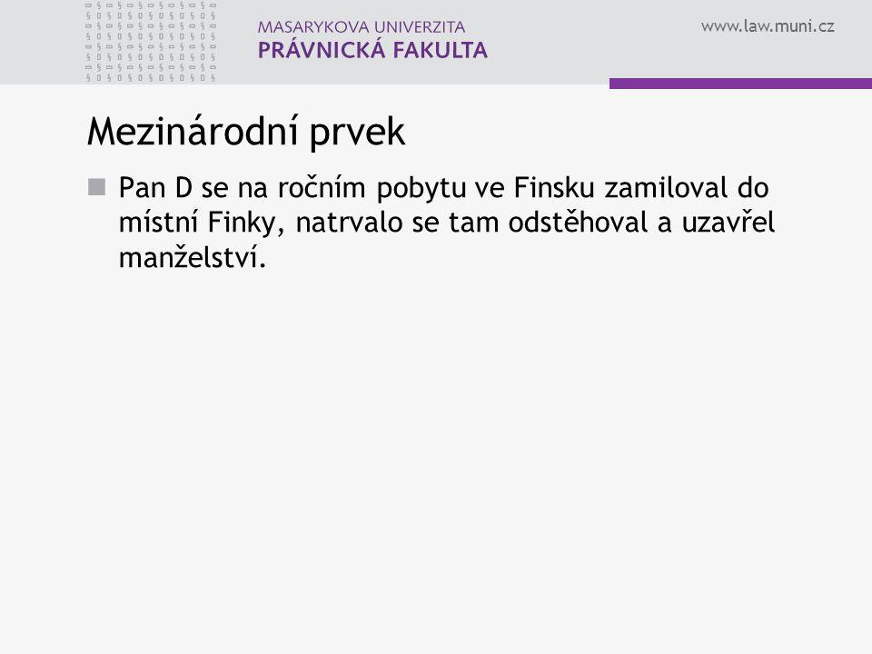 www.law.muni.cz Mezinárodní prvek Pan D se na ročním pobytu ve Finsku zamiloval do místní Finky, natrvalo se tam odstěhoval a uzavřel manželství.
