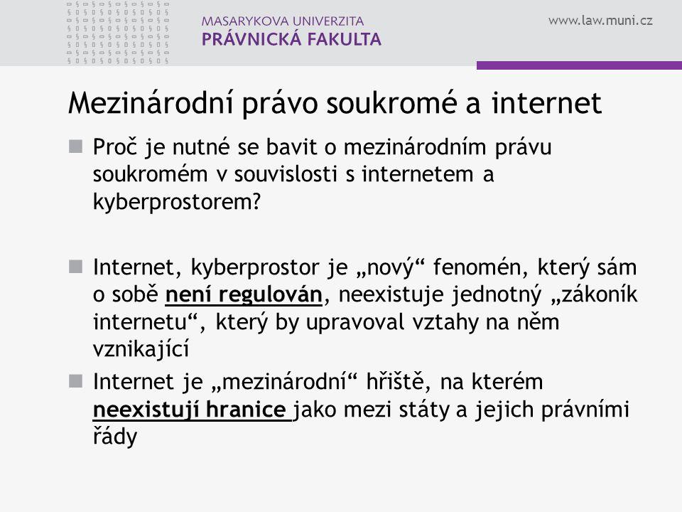 www.law.muni.cz Mezinárodní právo soukromé a internet Proč je nutné se bavit o mezinárodním právu soukromém v souvislosti s internetem a kyberprostorem.