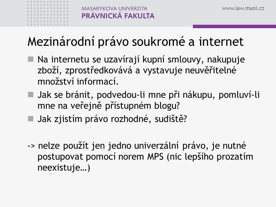 www.law.muni.cz Mezinárodní právo soukromé a internet Na internetu se uzavírají kupní smlouvy, nakupuje zboží, zprostředkovává a vystavuje neuvěřitelné množství informací.