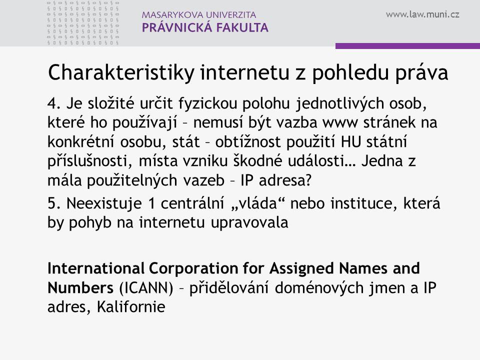 www.law.muni.cz Charakteristiky internetu z pohledu práva 4. Je složité určit fyzickou polohu jednotlivých osob, které ho používají – nemusí být vazba