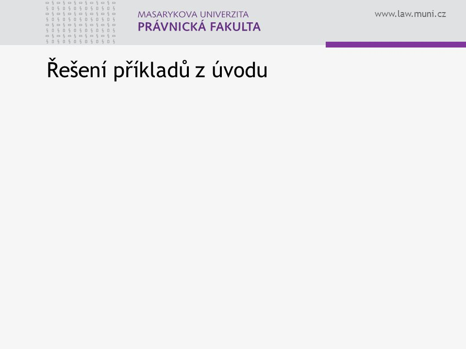 www.law.muni.cz Řešení příkladů z úvodu