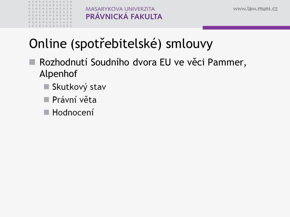 www.law.muni.cz Online (spotřebitelské) smlouvy Rozhodnutí Soudního dvora EU ve věci Pammer, Alpenhof Skutkový stav Právní věta Hodnocení