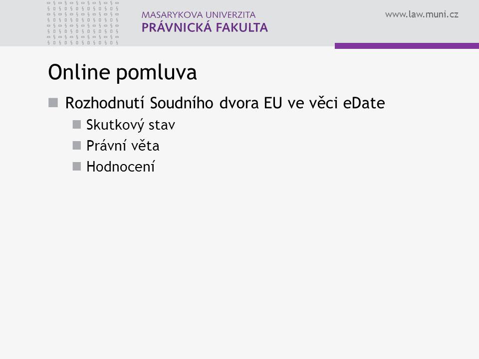 www.law.muni.cz Online pomluva Rozhodnutí Soudního dvora EU ve věci eDate Skutkový stav Právní věta Hodnocení