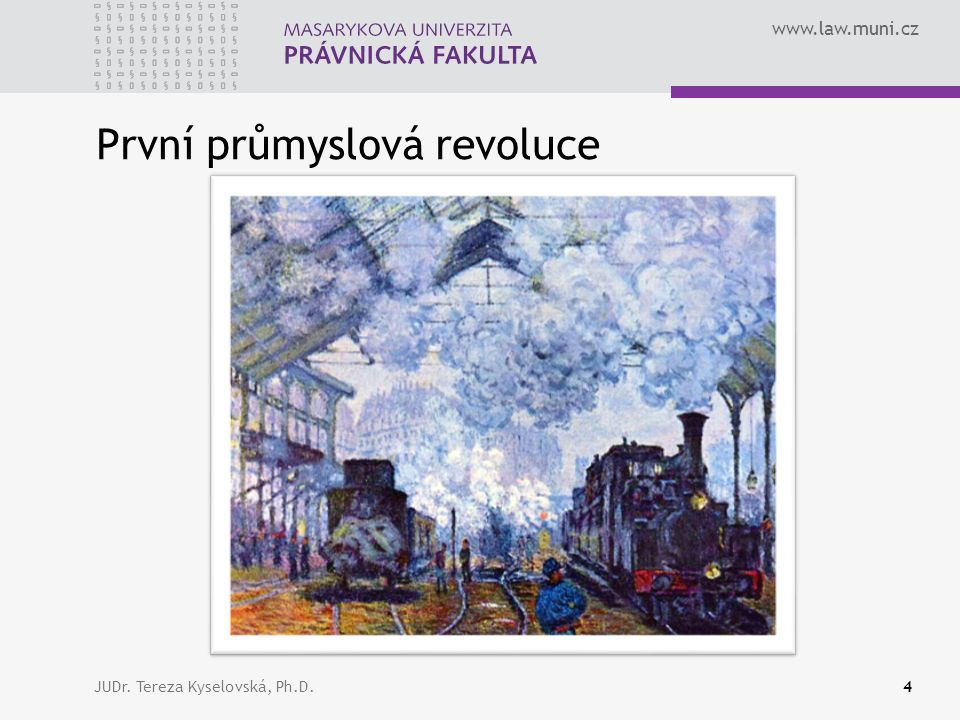 www.law.muni.cz První průmyslová revoluce JUDr. Tereza Kyselovská, Ph.D.4