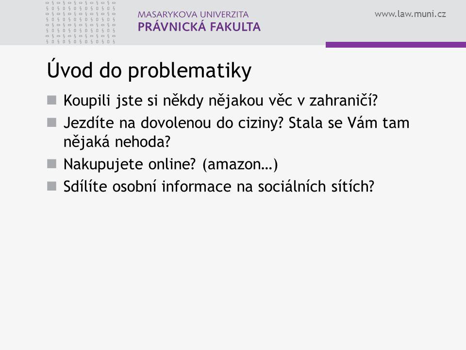 www.law.muni.cz Úvod do problematiky Koupili jste si někdy nějakou věc v zahraničí.