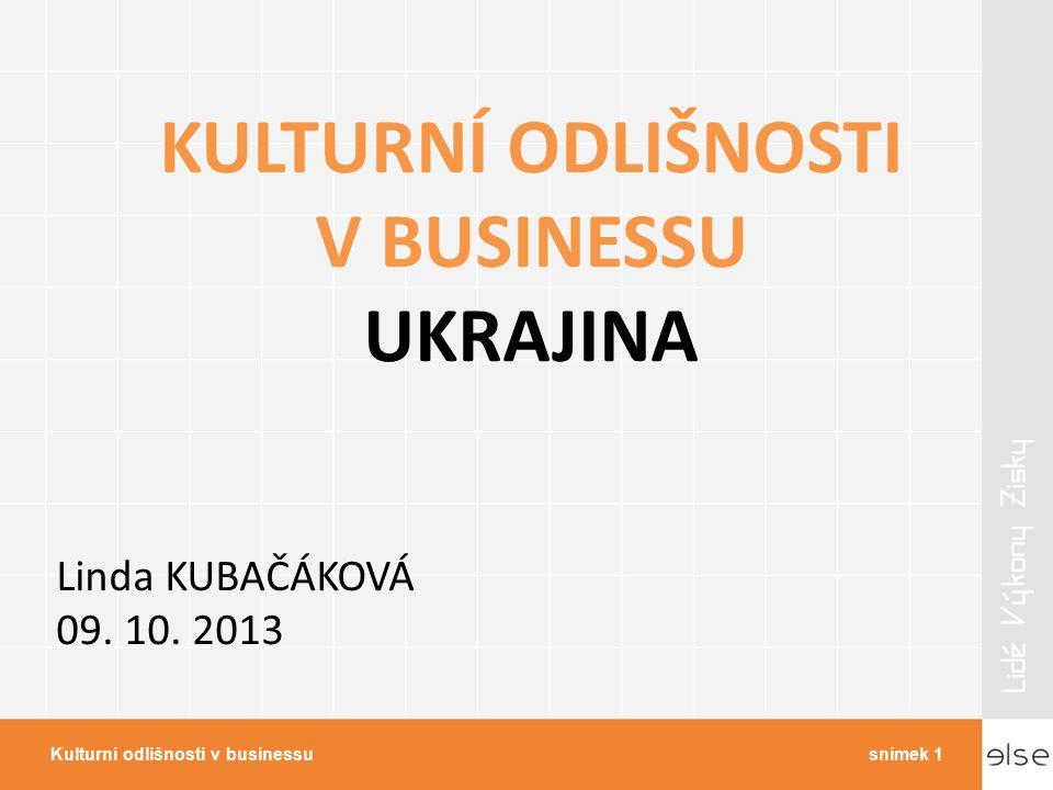 KULTURNÍ ODLIŠNOSTI V BUSINESSU UKRAJINA Linda KUBAČÁKOVÁ 09.