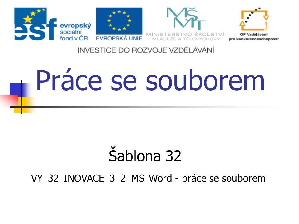 Práce se souborem Šablona 32 VY_32_INOVACE_3_2_MS Word - práce se souborem