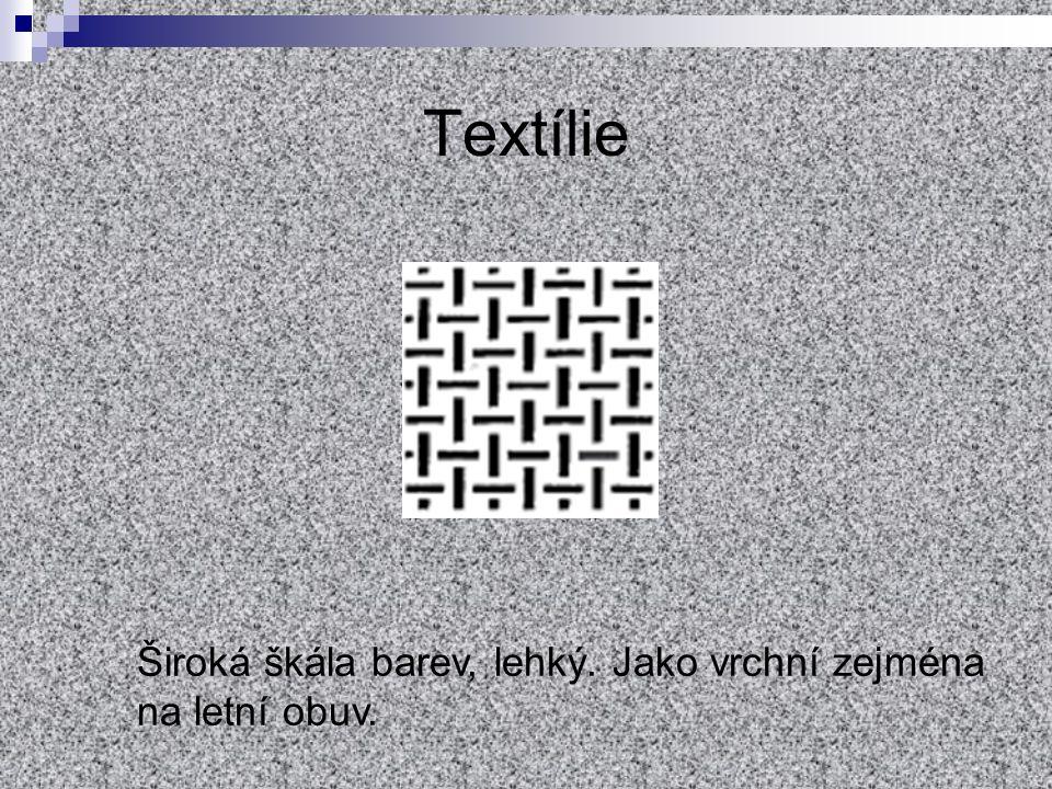 Textílie Široká škála barev, lehký. Jako vrchní zejména na letní obuv.