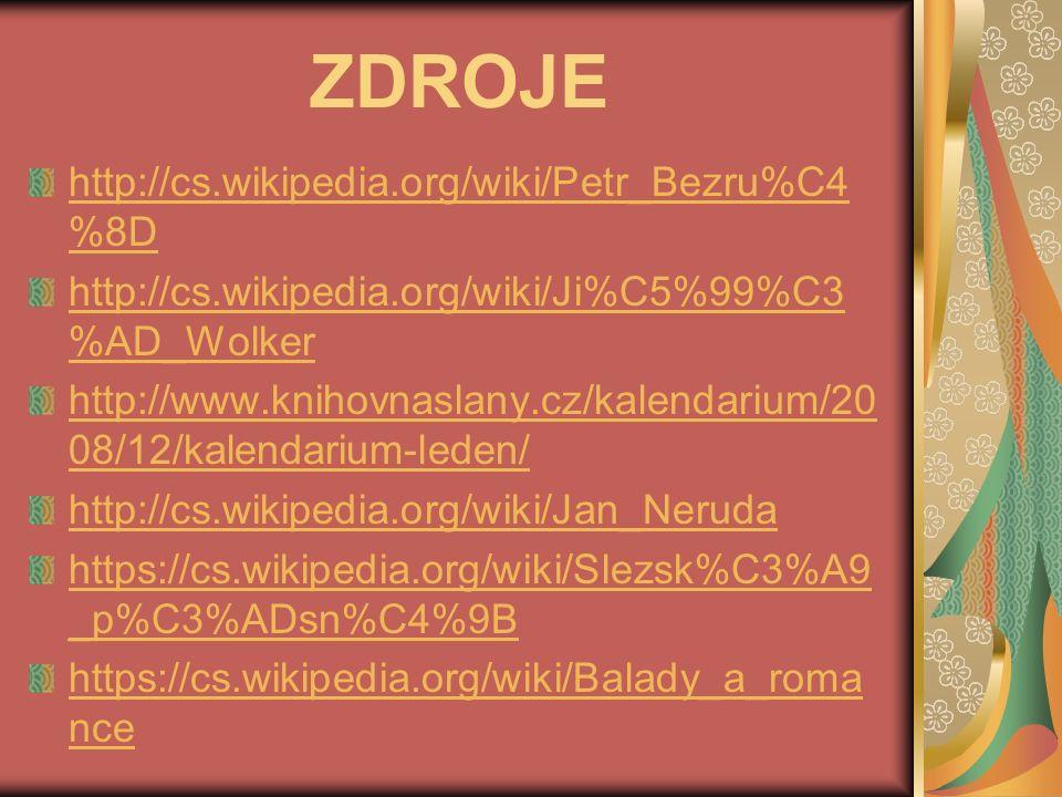 ZDROJE http://cs.wikipedia.org/wiki/Petr_Bezru%C4 %8D http://cs.wikipedia.org/wiki/Ji%C5%99%C3 %AD_Wolker http://www.knihovnaslany.cz/kalendarium/20 08/12/kalendarium-leden/ http://cs.wikipedia.org/wiki/Jan_Neruda https://cs.wikipedia.org/wiki/Slezsk%C3%A9 _p%C3%ADsn%C4%9B https://cs.wikipedia.org/wiki/Balady_a_roma nce