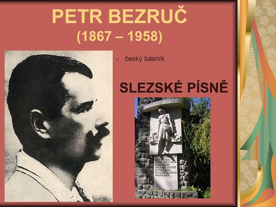 PETR BEZRUČ (1867 – 1958) -český básník SLEZSKÉ PÍSNĚ
