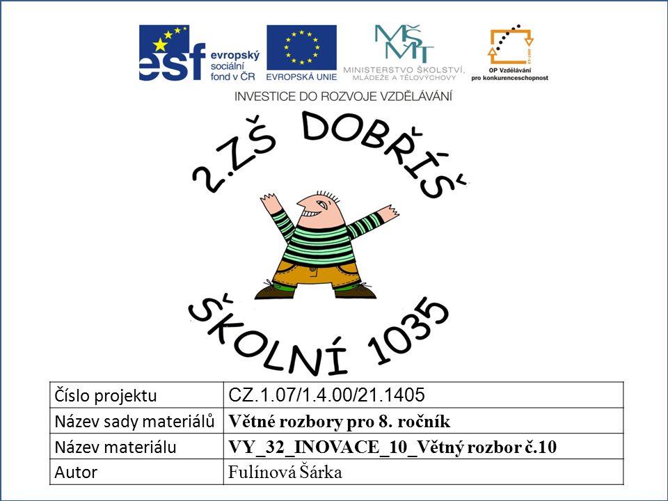 Číslo projektu CZ.1.07/1.4.00/21.1405 Název sady materiálů Větné rozbory pro 8.