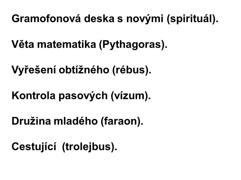Gramofonová deska s novými (spirituál). Věta matematika (Pythagoras). Vyřešení obtížného (rébus). Kontrola pasových (vízum). Družina mladého (faraon).