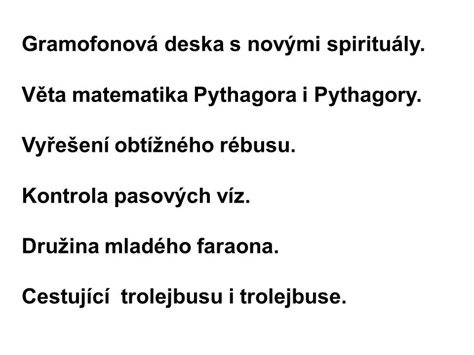 Gramofonová deska s novými spirituály. Věta matematika Pythagora i Pythagory. Vyřešení obtížného rébusu. Kontrola pasových víz. Družina mladého faraon