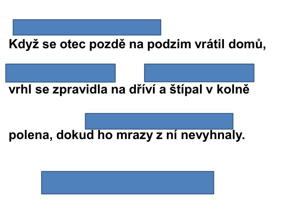 1.VV 1. přísl. časová Když se otec pozdě na podzim vrátil domů, 2.