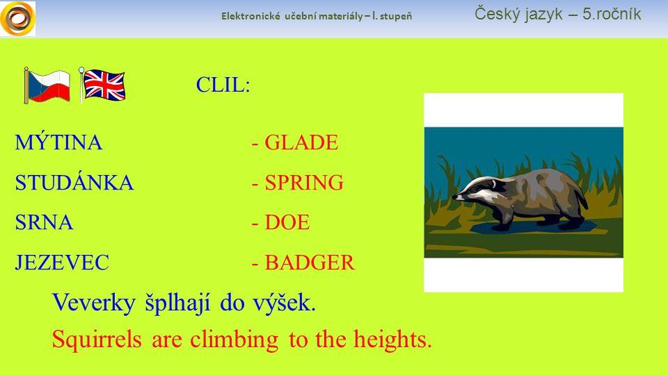 Elektronické učební materiály – I. stupeň Český jazyk – 5.ročník CLIL: MÝTINA STUDÁNKA SRNA JEZEVEC - GLADE - SPRING - DOE - BADGER Squirrels are clim