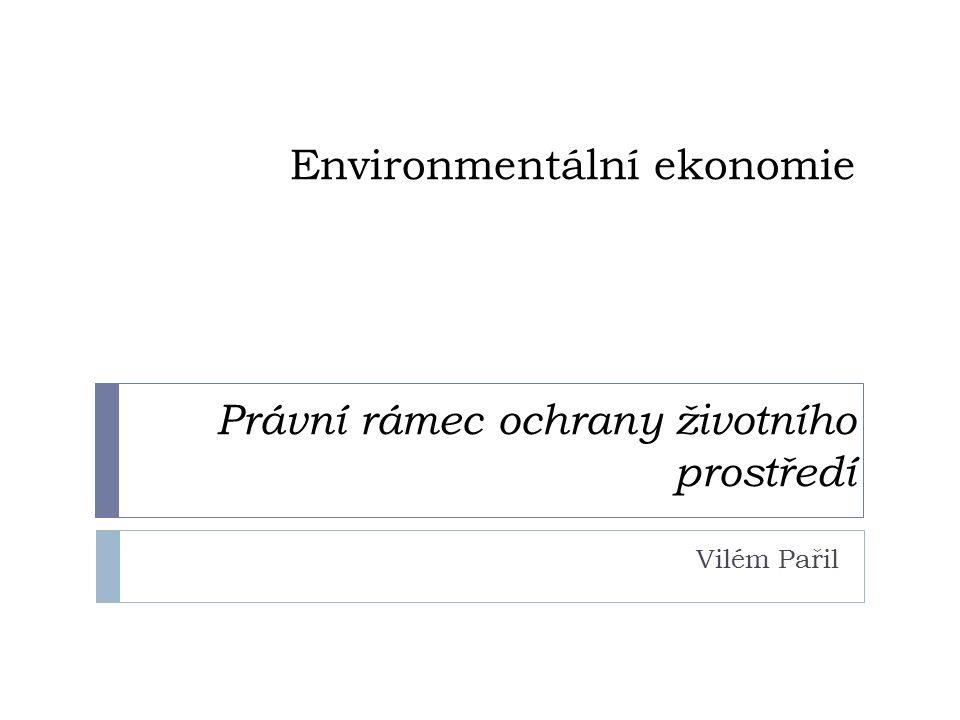 Environmentální ekonomie Právní rámec ochrany životního prostředí Vilém Pařil