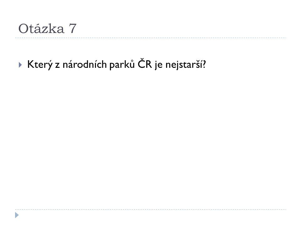 Otázka 7  Který z národních parků ČR je nejstarší