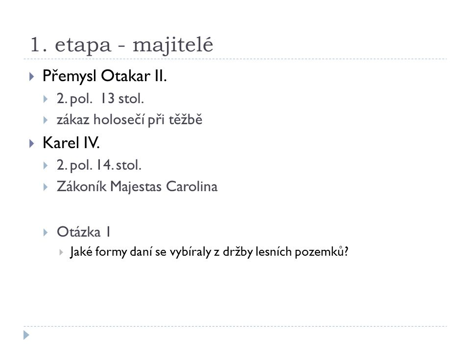 1. etapa - majitelé  Přemysl Otakar II.  2. pol.