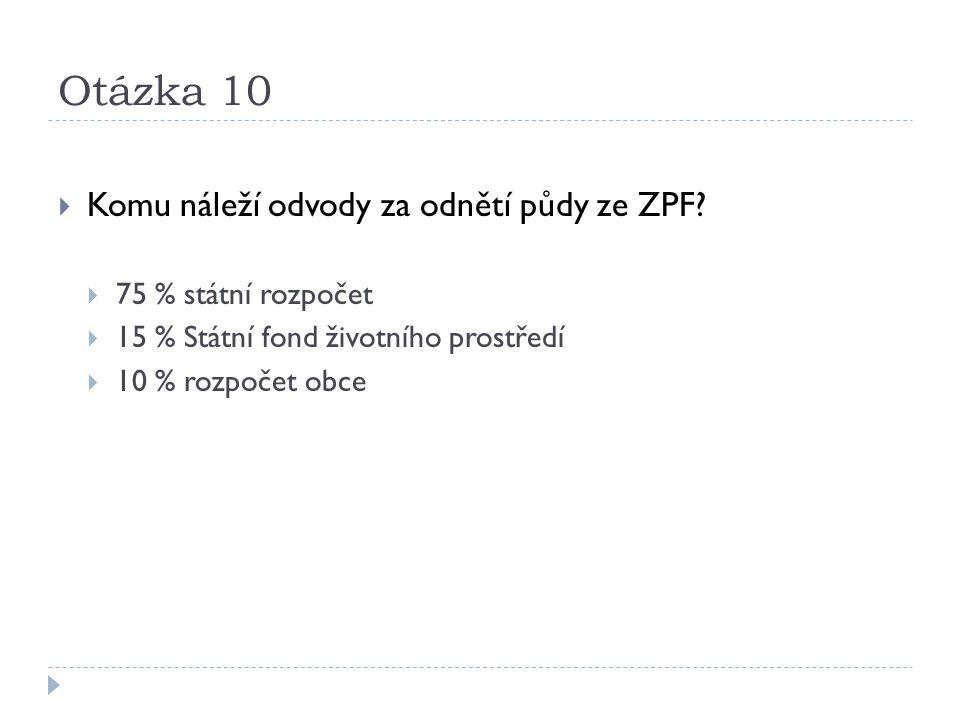Otázka 10  Komu náleží odvody za odnětí půdy ze ZPF.