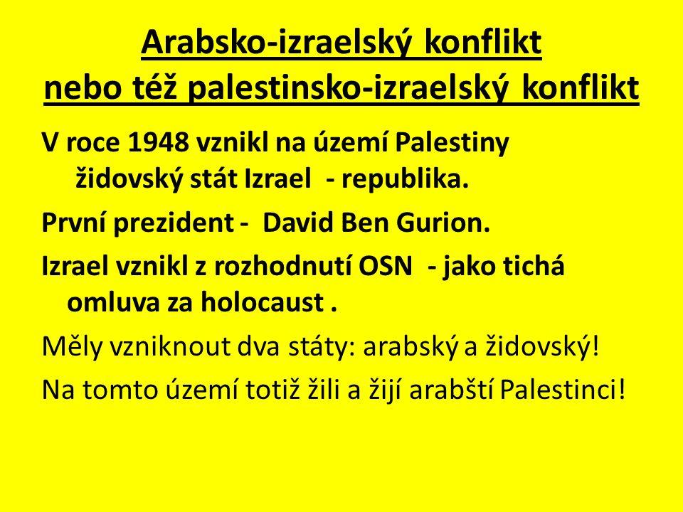 Arabsko-izraelský konflikt nebo též palestinsko-izraelský konflikt V roce 1948 vznikl na území Palestiny židovský stát Izrael - republika. První prezi