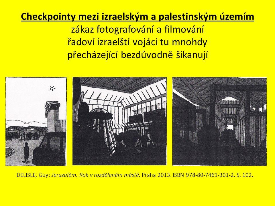 Checkpointy mezi izraelským a palestinským územím zákaz fotografování a filmování řadoví izraelští vojáci tu mnohdy přecházející bezdůvodně šikanují D