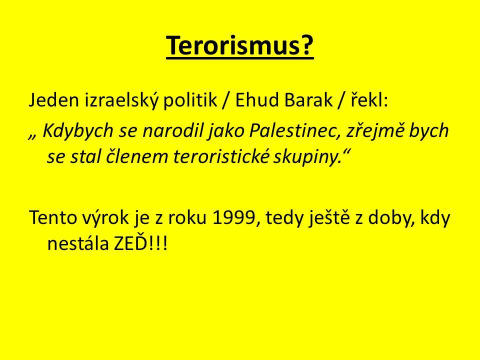 """Terorismus? Jeden izraelský politik / Ehud Barak / řekl: """" Kdybych se narodil jako Palestinec, zřejmě bych se stal členem teroristické skupiny."""" Tento"""