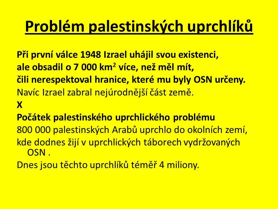 Problém palestinských uprchlíků Při první válce 1948 Izrael uhájil svou existenci, ale obsadil o 7 000 km 2 více, než měl mít, čili nerespektoval hran